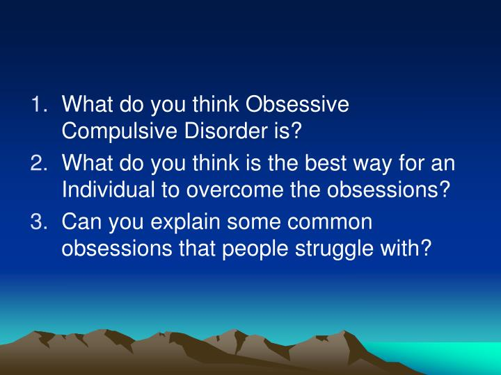 What do you think Obsessive Compulsive Disorder is?