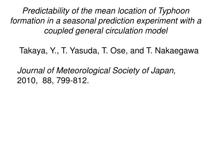 Predictability of the mean location of Typhoon formation in a seasonal prediction experiment with a ...