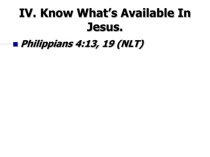 IV.Know What's Available In Jesus.