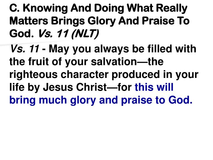 C. Knowing And Doing What Really Matters Brings Glory And Praise To God.