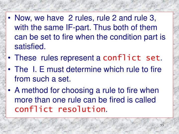 Now, we have  2 rules, rule 2 and rule 3, with the same IF-part. Thus both of them can be set to fire when the condition part is satisfied.