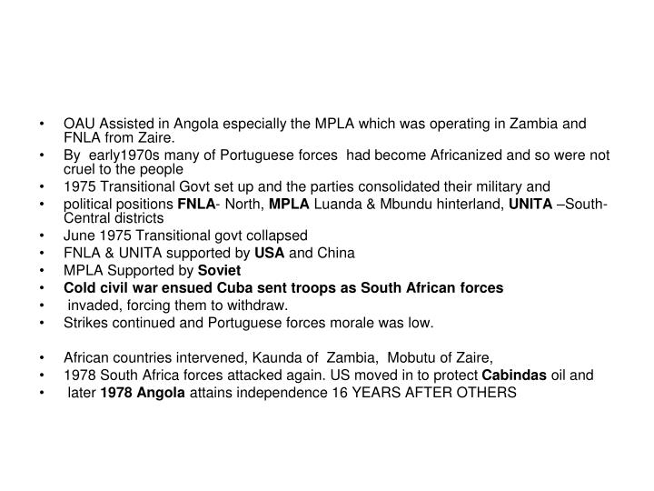 OAU Assisted in Angola especially the MPLA which was operating in Zambia and FNLA from Zaire.