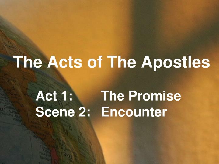 the acts of the apostles act 1 the promise scene 2 encounter n.