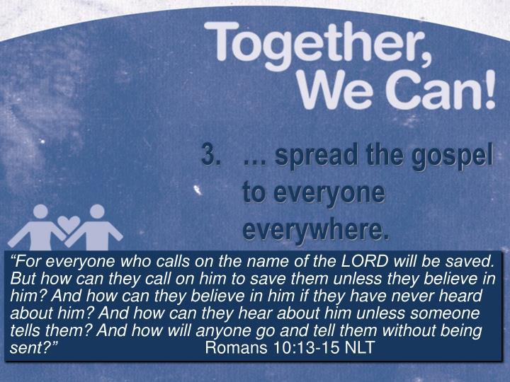 … spread the gospel to everyone everywhere.