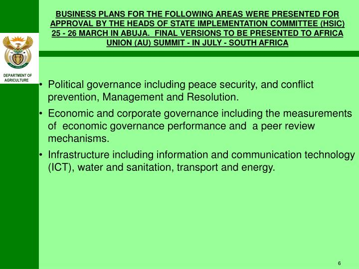 BUSINESS PLANS FOR THE FOLLOWING AREAS WERE PRESENTED FOR APPROVAL BY THE HEADS OF STATE IMPLEMENTATION COMMITTEE (HSIC)