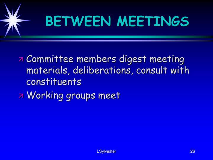 BETWEEN MEETINGS