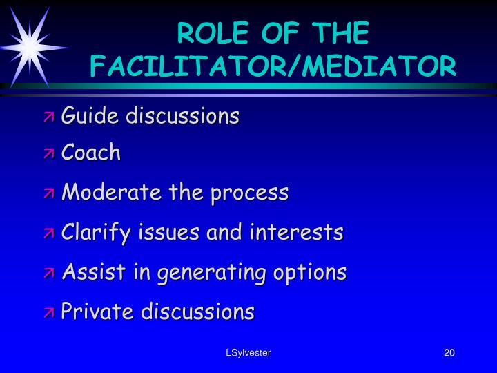 ROLE OF THE FACILITATOR/MEDIATOR
