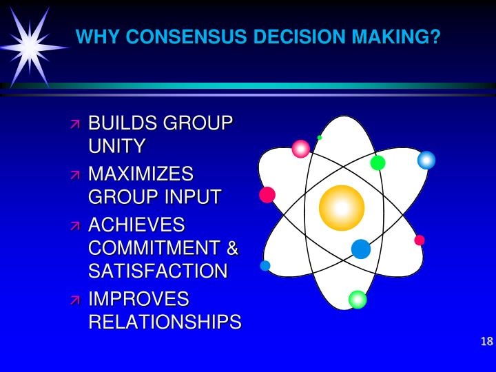 WHY CONSENSUS DECISION MAKING?