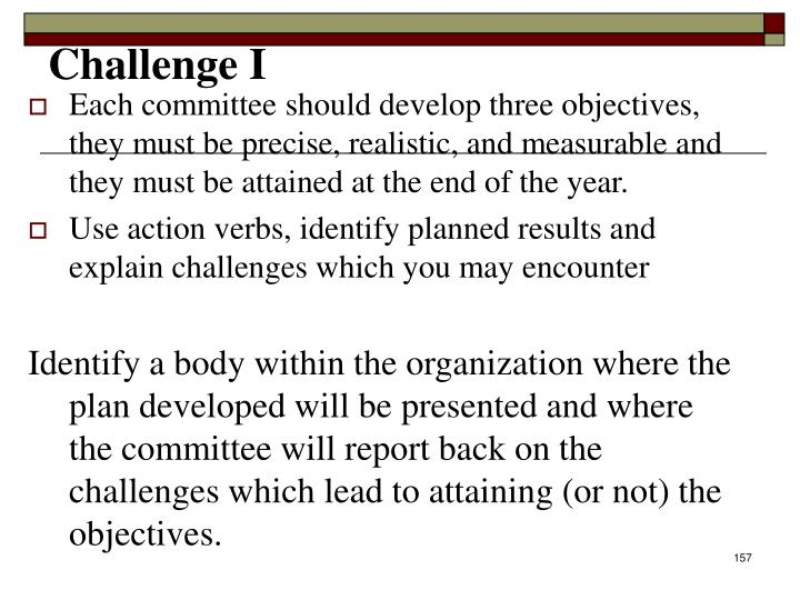 Each committee should develop three objectives, they must be precise, realistic, and measurable and they must be attained at the end of the year.