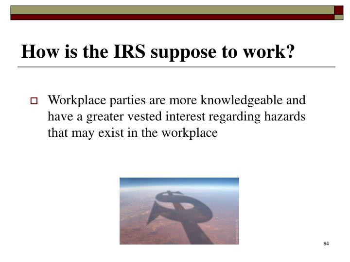 Workplace parties are more knowledgeable and have a greater vested interest regarding hazards that may exist in the workplace
