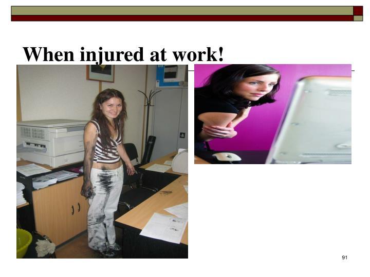 When injured at work!