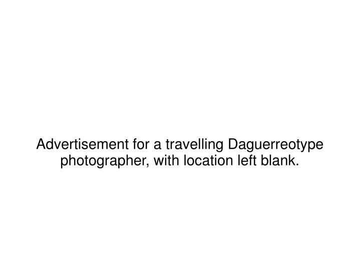 Advertisement for a travelling Daguerreotype photographer, with location left blank.