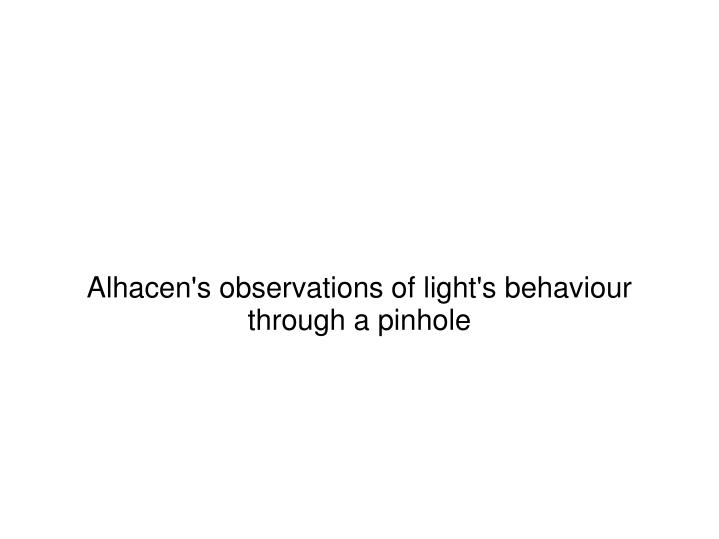 Alhacen's observations of light's behaviour through a pinhole
