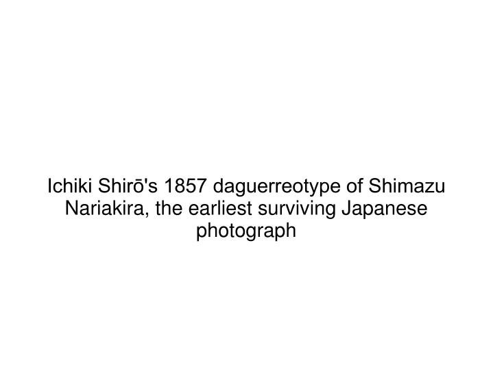 Ichiki Shirō's 1857 daguerreotype of Shimazu Nariakira, the earliest surviving Japanese photograph