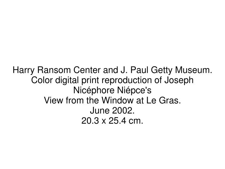 Harry Ransom Center and J. Paul Getty Museum.