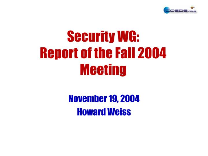 security wg report of the fall 2004 meeting n.