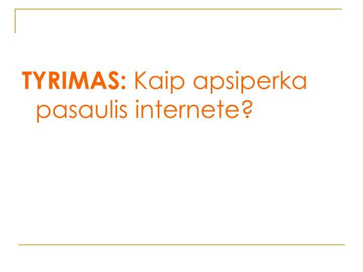 TYRIMAS: