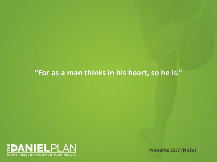 """For as a man thinks in his heart, so he is."""