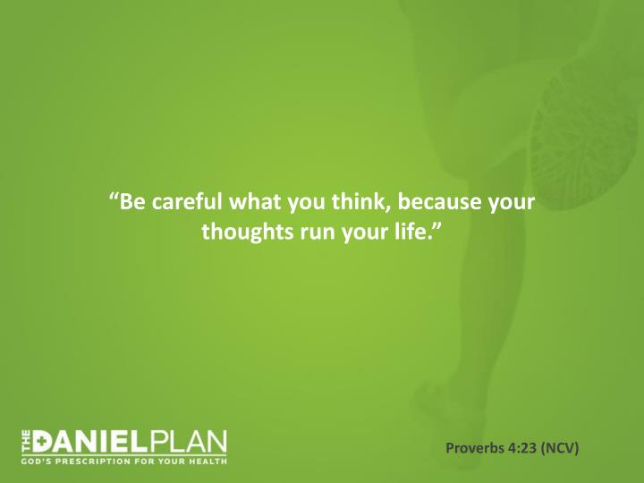 """Be careful what you think, because your thoughts run your life."""