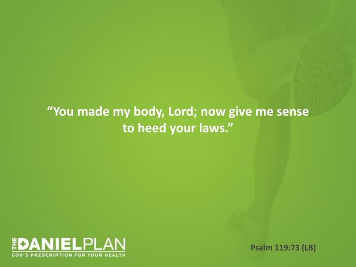 """You made my body, Lord; now give me sense to heed your laws."""