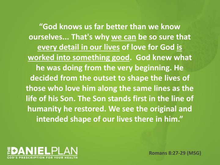 """God knows us far better than we know ourselves... That's why"
