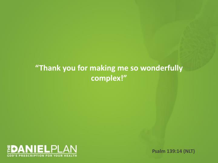 """Thank you for making me so wonderfully complex!"""
