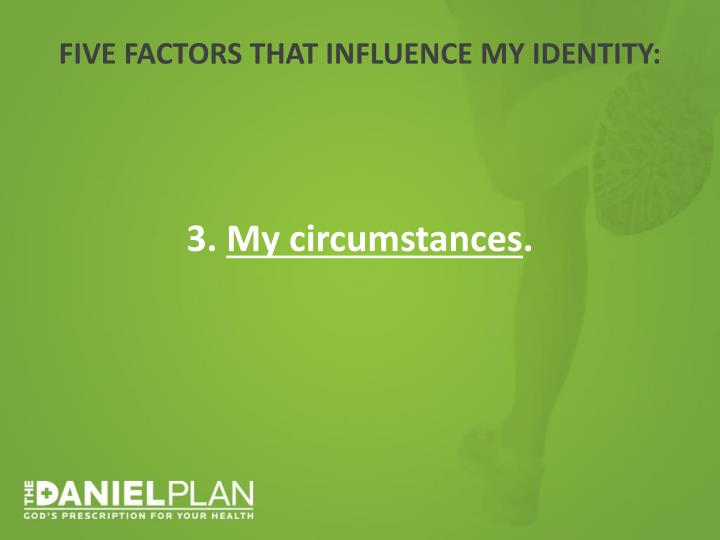 FIVE FACTORS THAT INFLUENCE MY IDENTITY:
