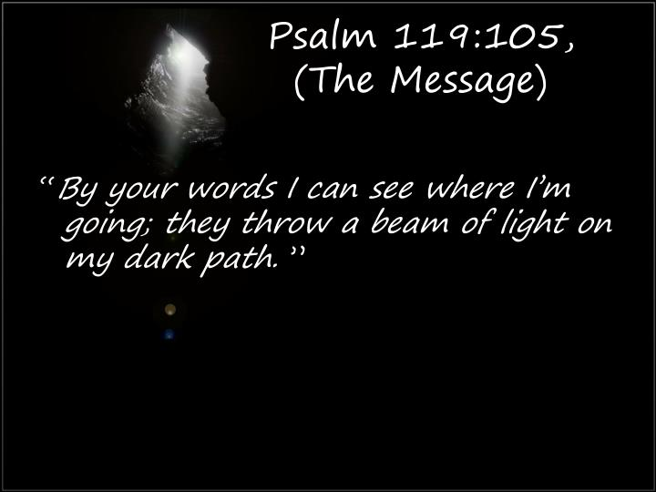 Psalm 119:105, (The Message)