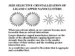 size selective crystallization of ligand capped nanoclusters1