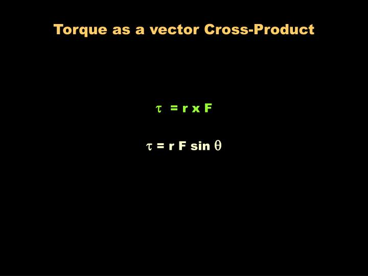 Torque as a vector Cross-Product
