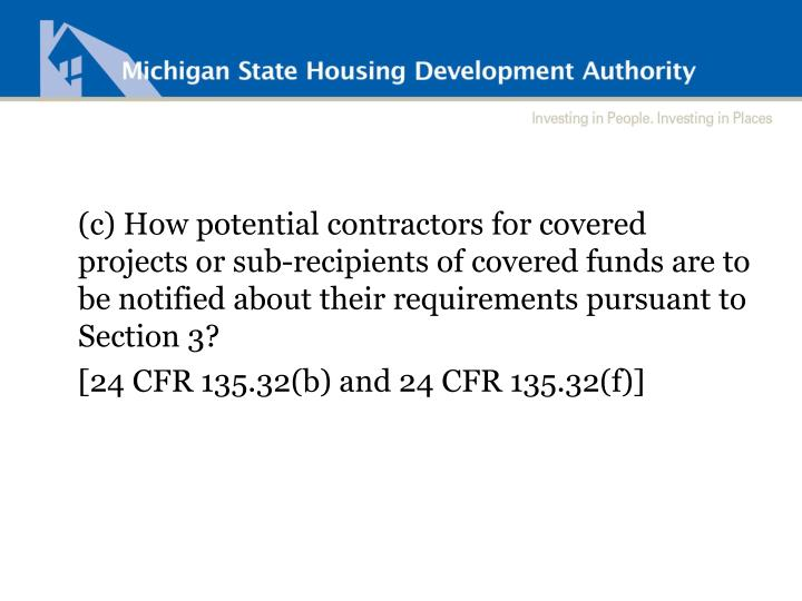 (c) How potential contractors for covered projects or sub-recipients of covered funds are to be notified about their requirements pursuant to Section 3?