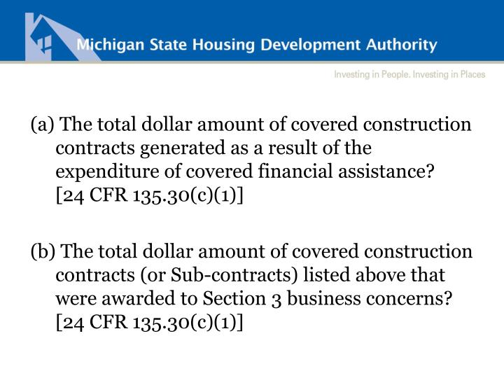 (a) The total dollar amount of covered construction contracts generated as a result of the expenditure of covered financial assistance?  [24 CFR 135.30(c)(1)]
