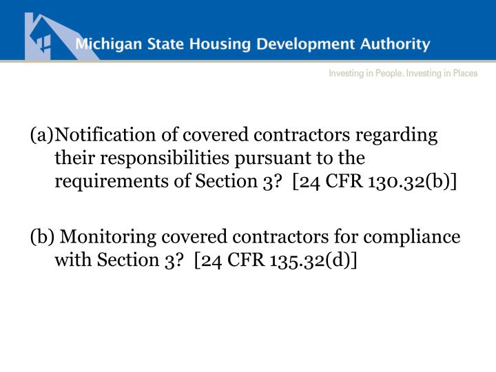 (a)Notification of covered contractors regarding their responsibilities pursuant to the requirements of Section 3?  [24 CFR 130.32(b)]