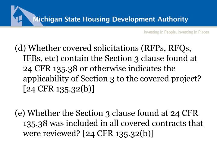 (d) Whether covered solicitations (RFPs, RFQs, IFBs, etc) contain the Section 3 clause found at 24 CFR 135.38 or otherwise indicates the applicability of Section 3 to the covered project?  [24 CFR 135.32(b)]