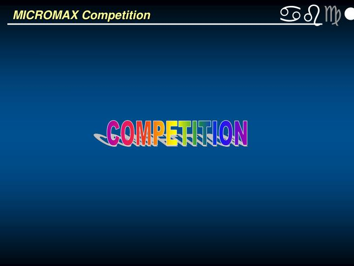 MICROMAX Competition