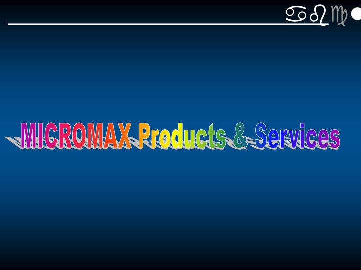 MICROMAX Products & Services