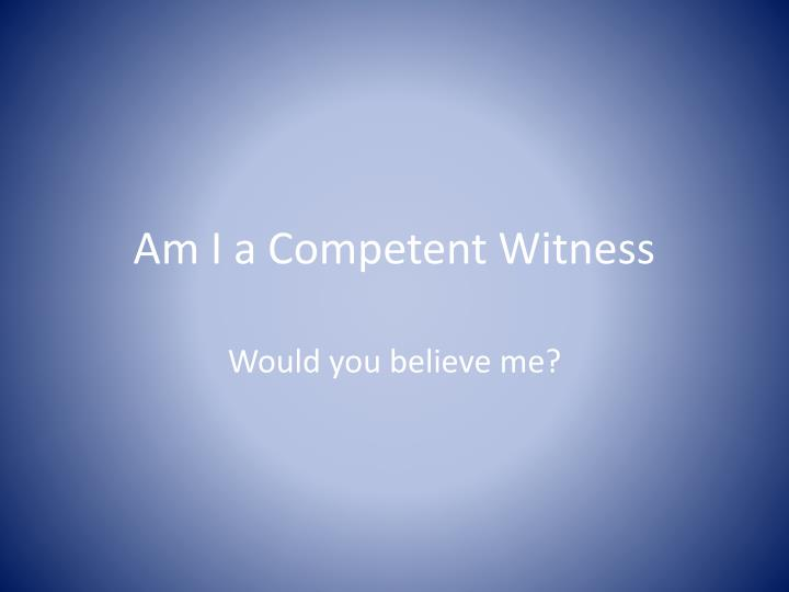 Am i a competent witness