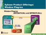 sybase product offerings window plug ins1