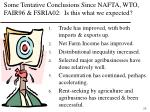 some tentative conclusions since nafta wto fair96 fsria02 is this what we expected