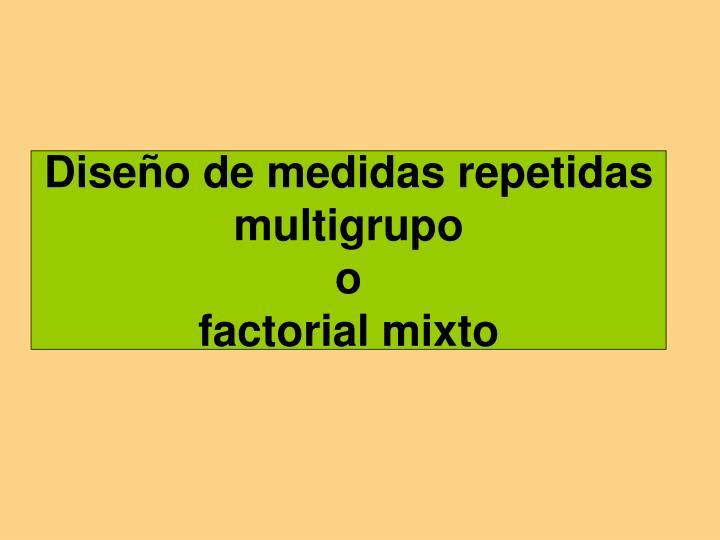Dise o de medidas repetidas multigrupo o factorial mixto