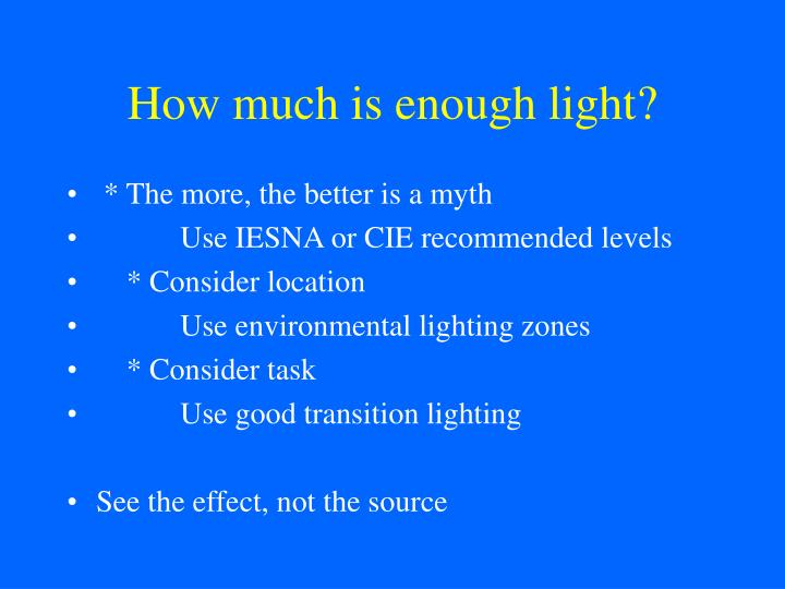 How much is enough light?