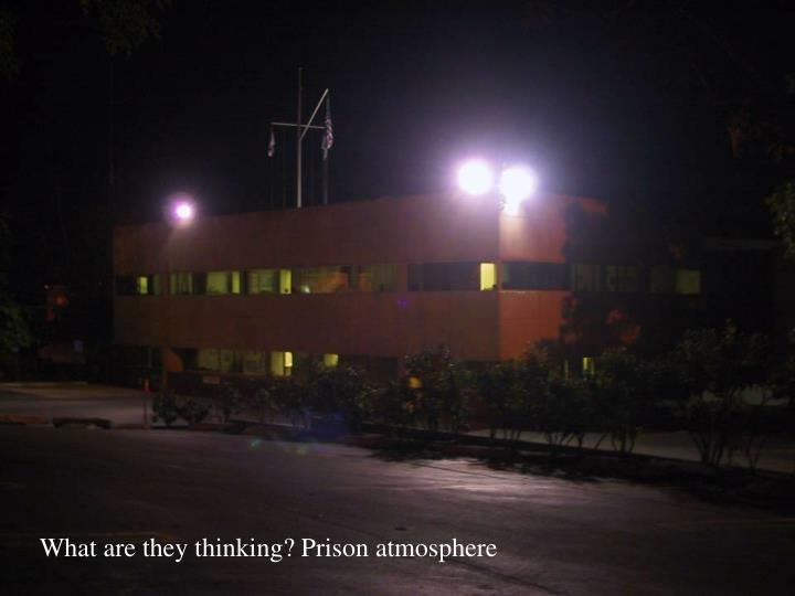 What are they thinking? Prison atmosphere