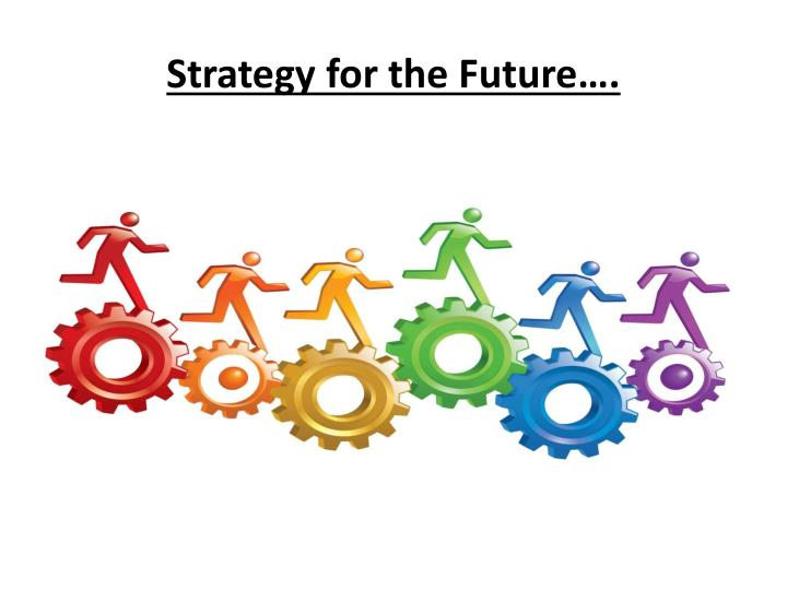 Strategy for the Future….
