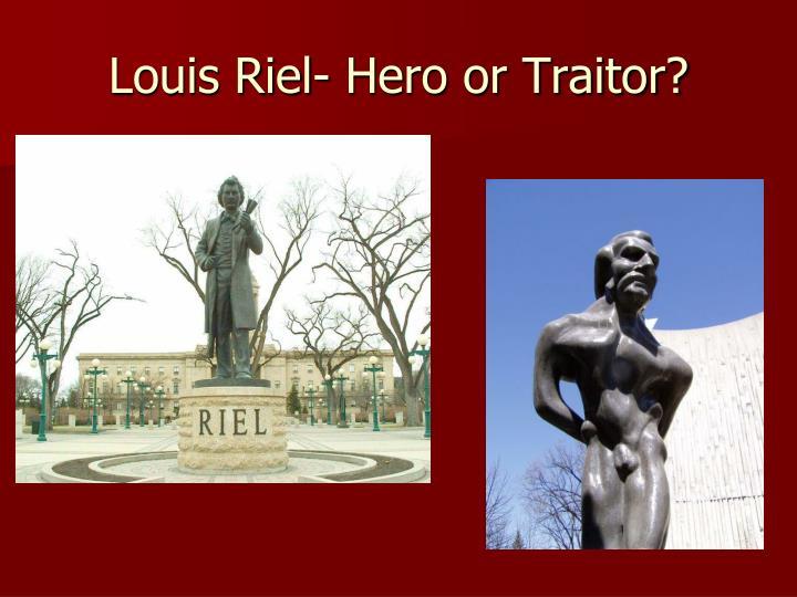 Louis Riel- Hero or Traitor?