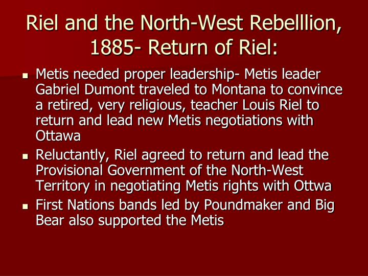 Riel and the North-West Rebelllion, 1885- Return of Riel: