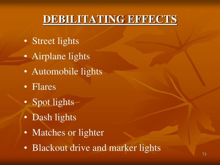 DEBILITATING EFFECTS