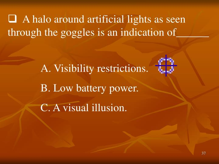 A halo around artificial lights as seen through the goggles is an indication of______