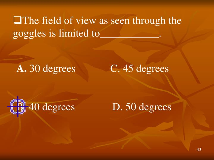 The field of view as seen through the    goggles is limited to___________.