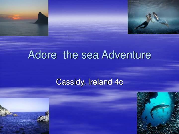adore the sea adventure n.
