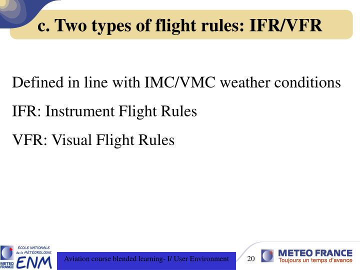 c. Two types of flight rules: IFR/VFR